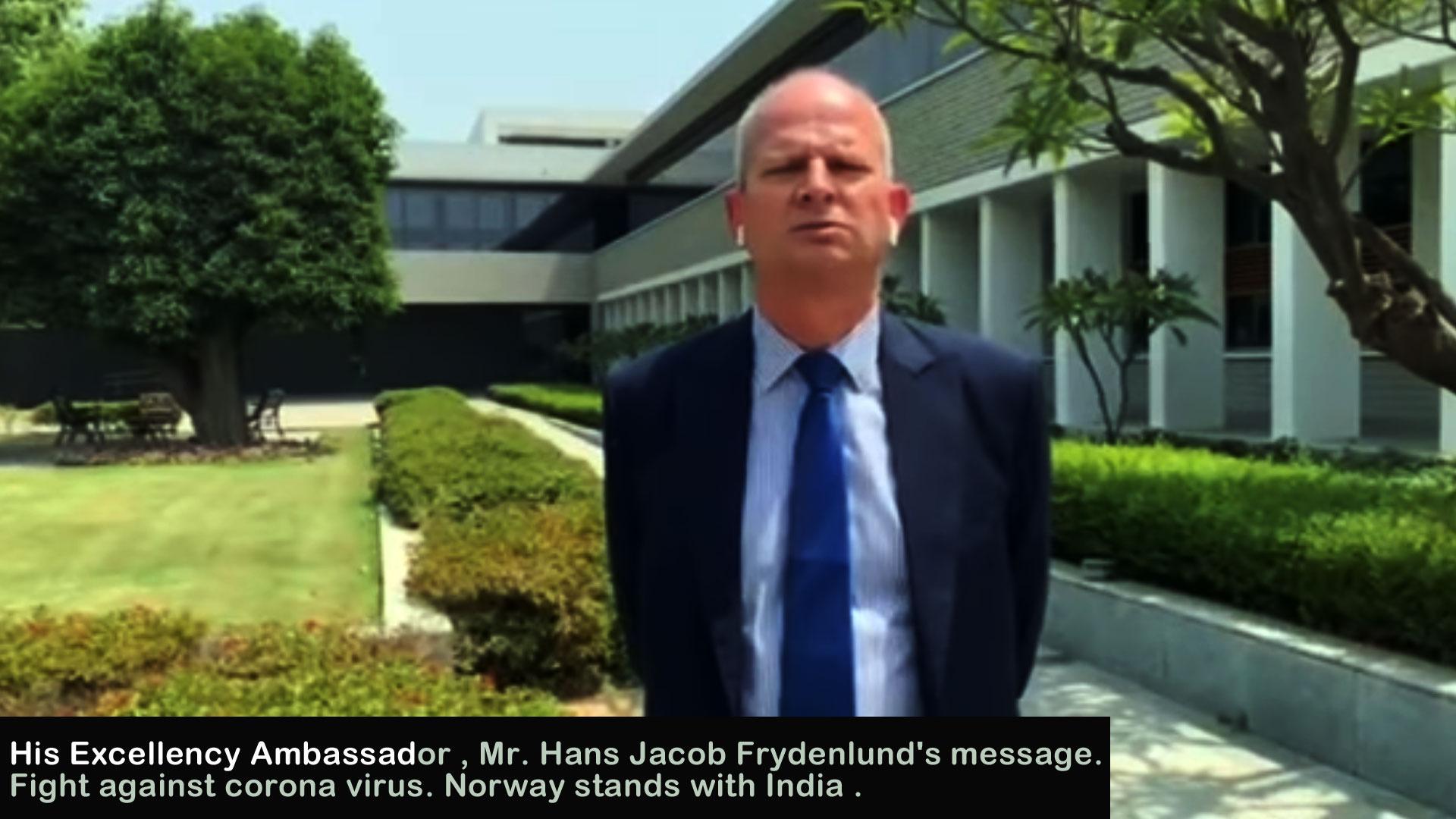 NORWAY SUPPORTS INDIA, H.E. AMBASSADOR, HANS JACOB FRYDENLUND's MESSAGE ON CORONA VIRUS SITUATION